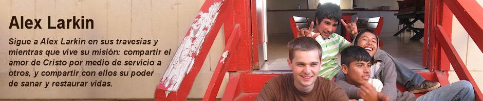Alex Larkin- La Ciudad de México. Sigue a Alex Larkin en sus travesías y mientras que vive su misión: compartir el amor de Cristo por medio de servicio a otros, y compartir con ellos su poder de sanar y restaurar vidas